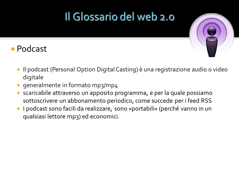 Podcast Il podcast (Personal Option Digital Casting) è una registrazione audio o video digitale generalmente in formato mp3/mp4 scaricabile attraverso