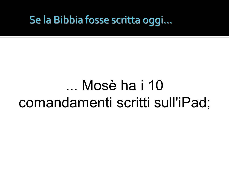 Se la Bibbia fosse scritta oggi...... Mosè ha i 10 comandamenti scritti sull'iPad;