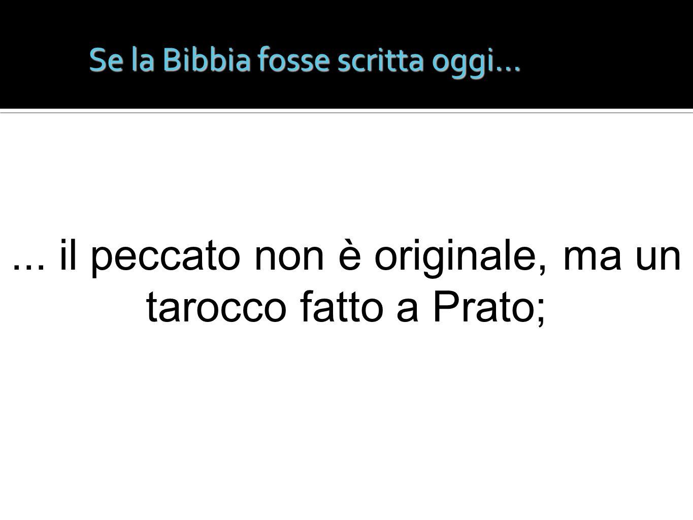 Se la Bibbia fosse scritta oggi...... il peccato non è originale, ma un tarocco fatto a Prato;