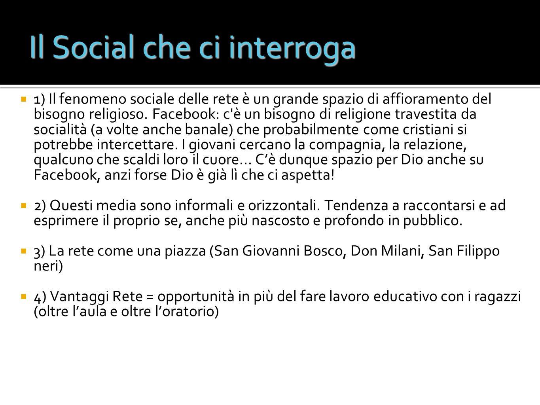 Il Social che ci interroga 1) Il fenomeno sociale delle rete è un grande spazio di affioramento del bisogno religioso. Facebook: c'è un bisogno di rel