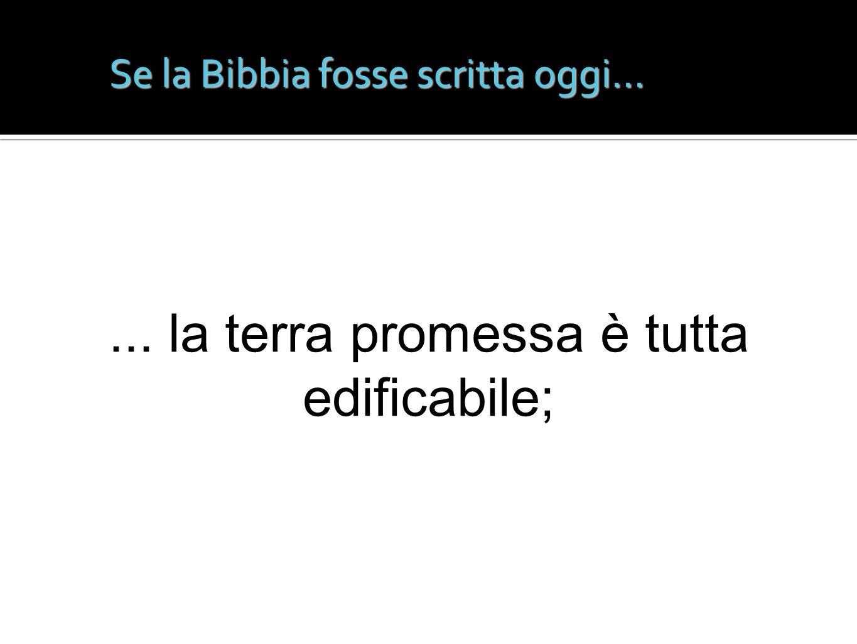 Se la Bibbia fosse scritta oggi...... la terra promessa è tutta edificabile;
