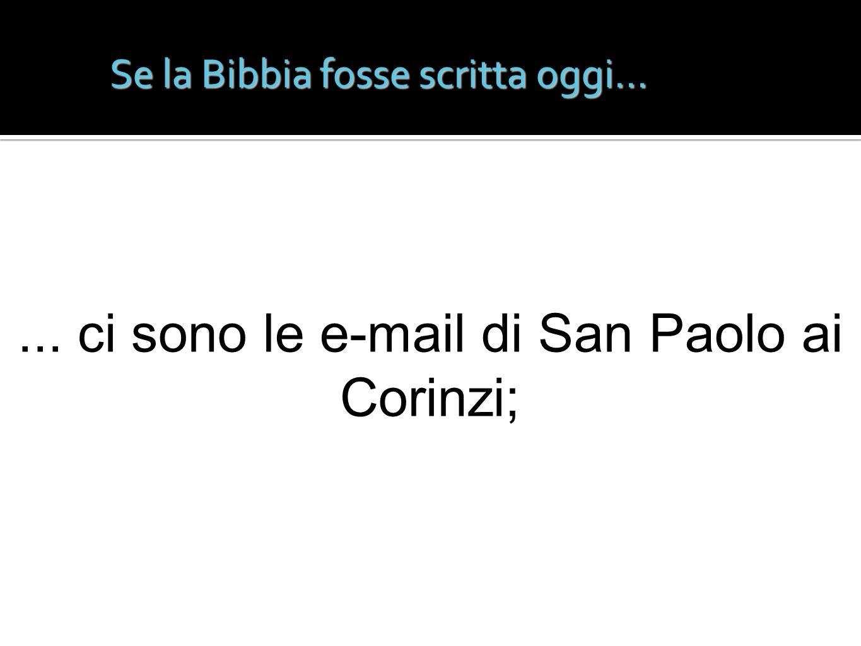 Se la Bibbia fosse scritta oggi...... ci sono le e-mail di San Paolo ai Corinzi;