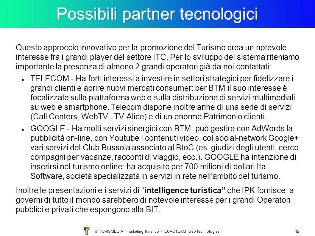 © TURISMEDIA marketing turistico - EUROTEAM web technologies12 Questo approccio innovativo per la promozione del Turismo crea un notevole interesse fra i grandi player del settore ITC.