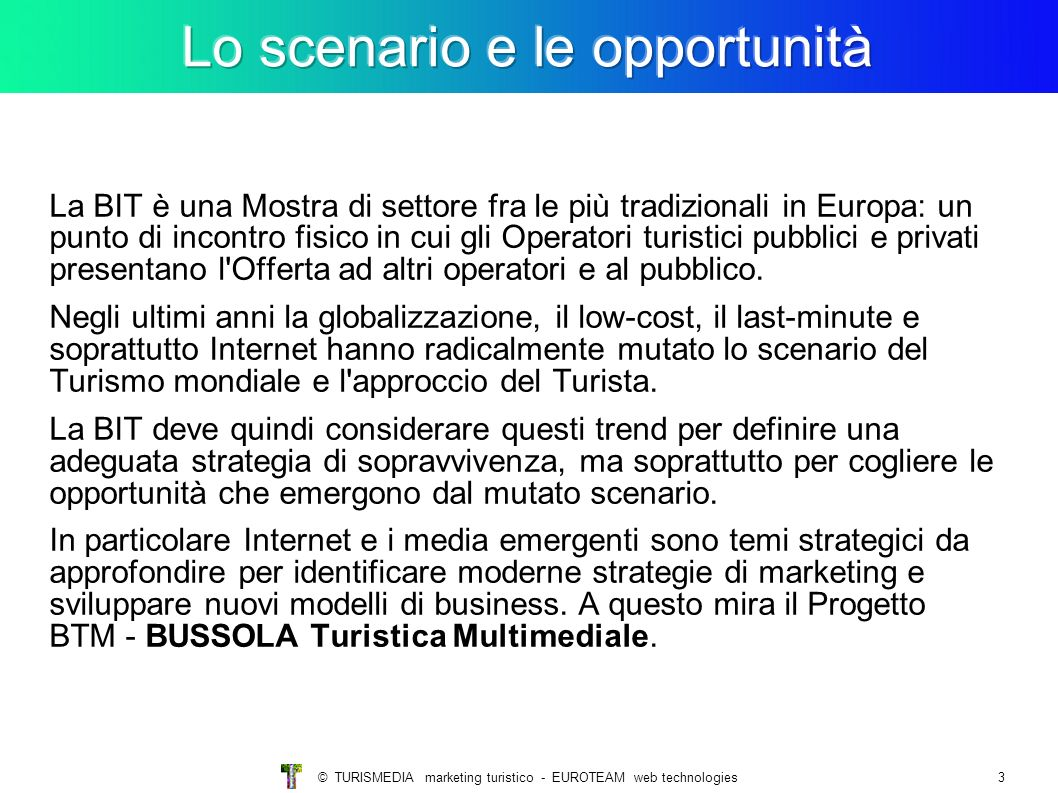 © TURISMEDIA marketing turistico - EUROTEAM web technologies3 La BIT è una Mostra di settore fra le più tradizionali in Europa: un punto di incontro f