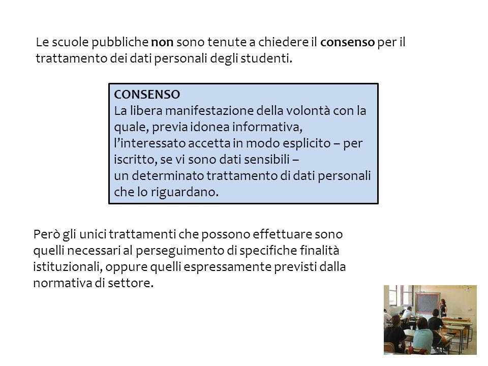 Le scuole pubbliche non sono tenute a chiedere il consenso per il trattamento dei dati personali degli studenti. CONSENSO La libera manifestazione del
