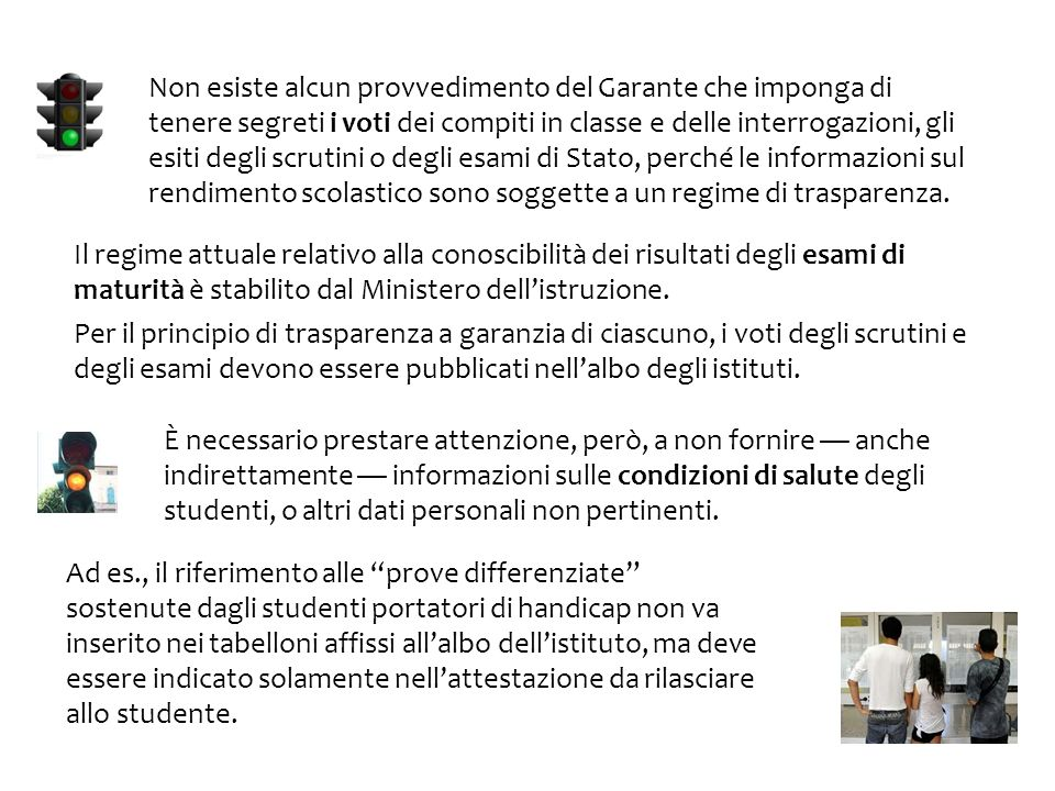 È necessario prestare attenzione, però, a non fornire anche indirettamente informazioni sulle condizioni di salute degli studenti, o altri dati person