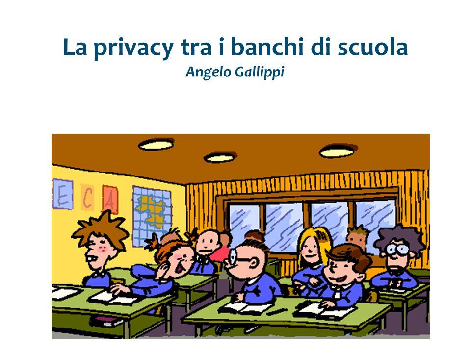 La privacy tra i banchi di scuola Angelo Gallippi