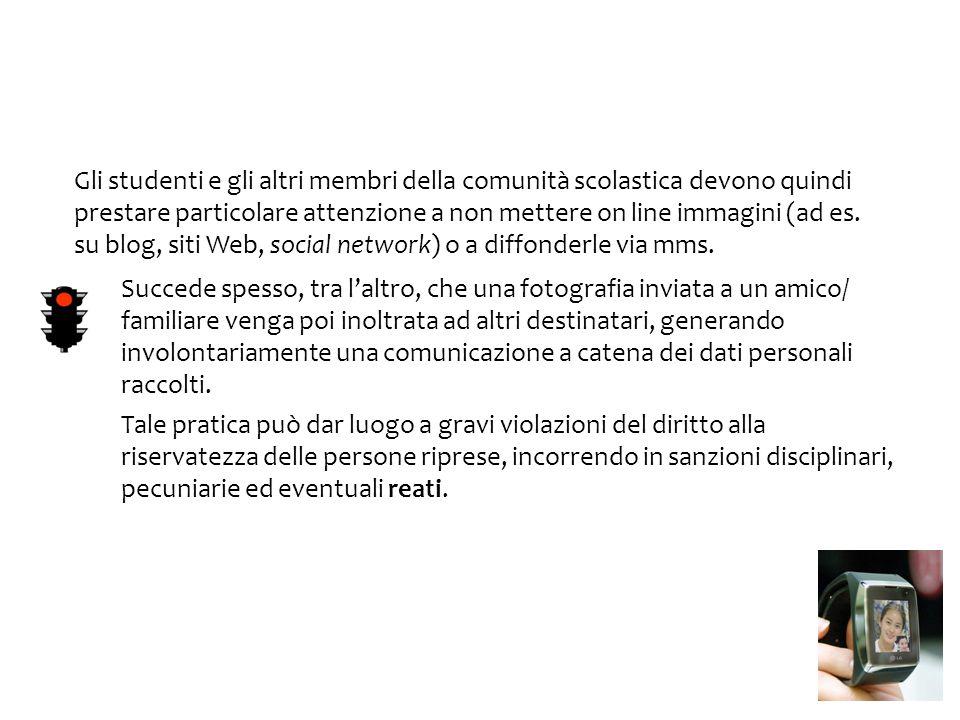 Gli studenti e gli altri membri della comunità scolastica devono quindi prestare particolare attenzione a non mettere on line immagini (ad es. su blog