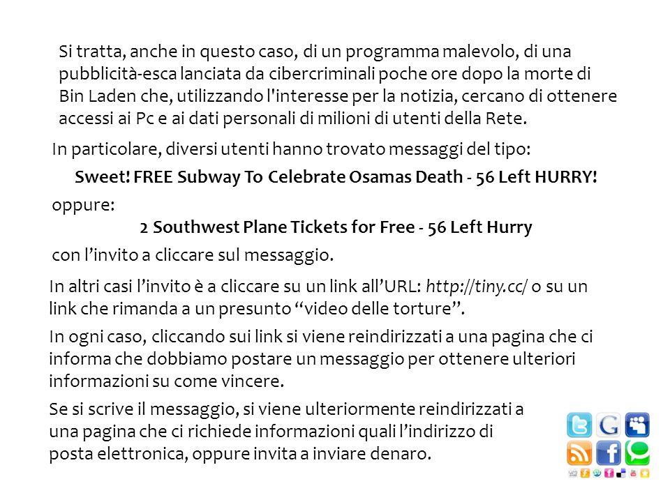In particolare, diversi utenti hanno trovato messaggi del tipo: Sweet! FREE Subway To Celebrate Osamas Death - 56 Left HURRY! oppure: 2 Southwest Plan