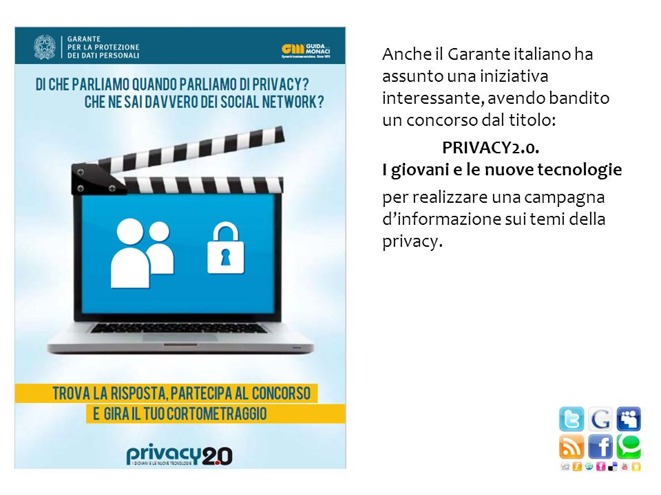 Anche il Garante italiano ha assunto una iniziativa interessante, avendo bandito un concorso dal titolo: PRIVACY2.0. I giovani e le nuove tecnologie p