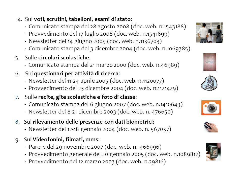 8. Sul rilevamento delle presenze con dati biometrici: - Newsletter del 12-18 gennaio 2004 (doc. web. n. 567037) 7. Sulle recite, gite scolastiche e f