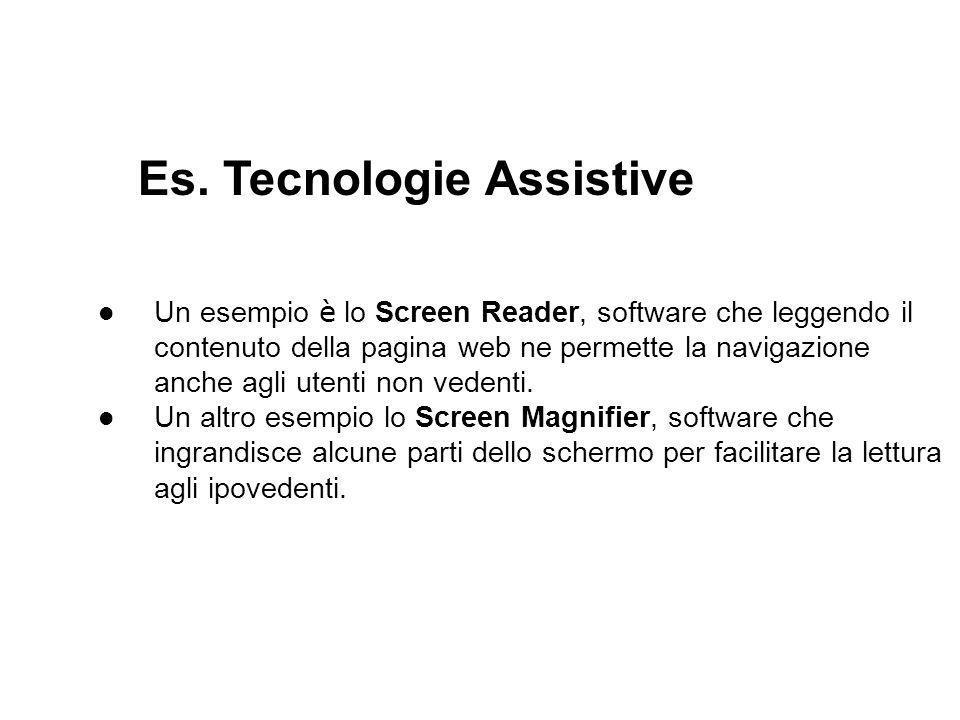 Es. Tecnologie Assistive Un esempio è lo Screen Reader, software che leggendo il contenuto della pagina web ne permette la navigazione anche agli uten