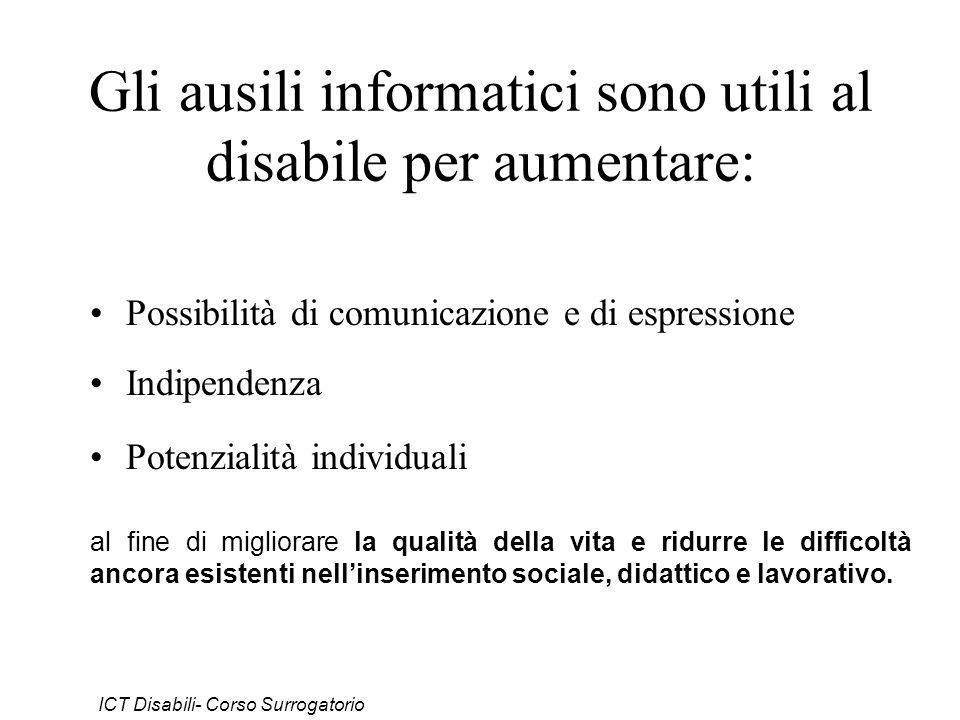 Gli ausili informatici sono utili al disabile per aumentare: Possibilità di comunicazione e di espressione Indipendenza Potenzialità individuali al fi