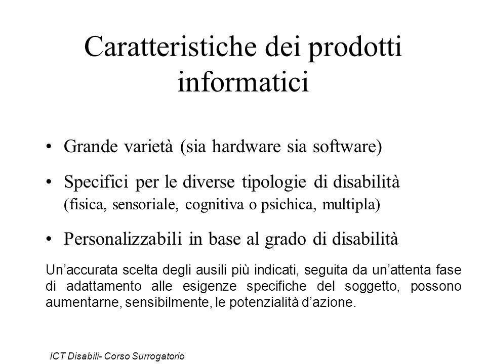 Caratteristiche dei prodotti informatici Grande varietà (sia hardware sia software) Specifici per le diverse tipologie di disabilità (fisica, sensoria