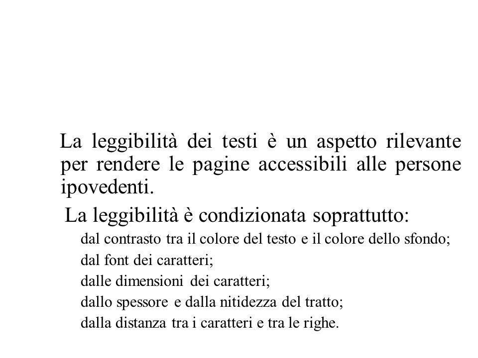 La leggibilità dei testi è un aspetto rilevante per rendere le pagine accessibili alle persone ipovedenti. La leggibilità è condizionata soprattutto: