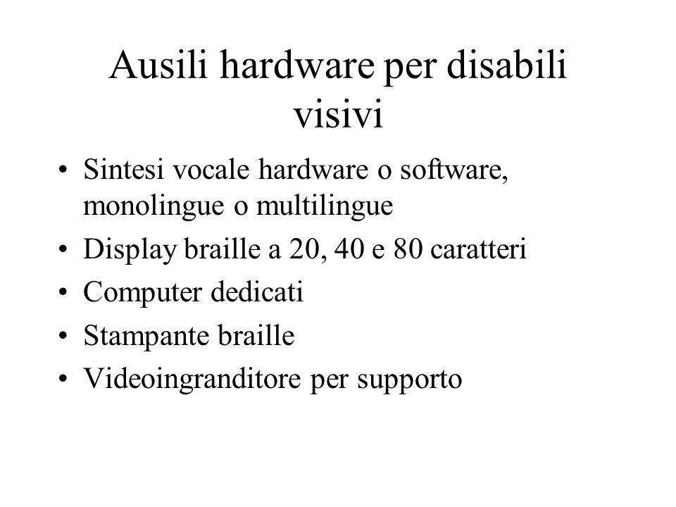 Ausili hardware per disabili visivi Sintesi vocale hardware o software, monolingue o multilingue Display braille a 20, 40 e 80 caratteri Computer dedi