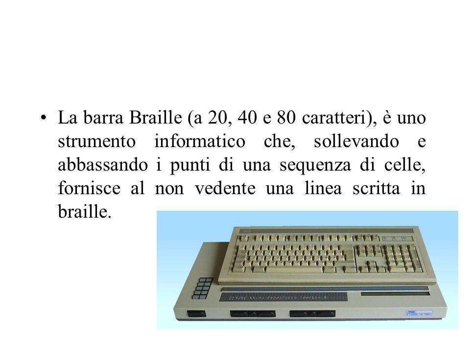 La barra Braille (a 20, 40 e 80 caratteri), è uno strumento informatico che, sollevando e abbassando i punti di una sequenza di celle, fornisce al non
