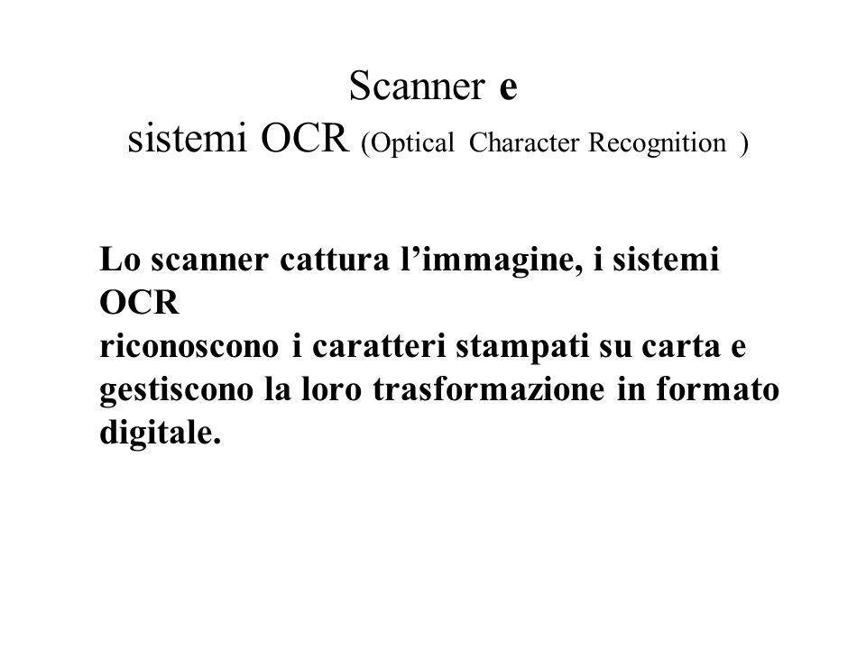 Lo scanner cattura limmagine, i sistemi OCR riconoscono i caratteri stampati su carta e gestiscono la loro trasformazione in formato digitale. Scanner