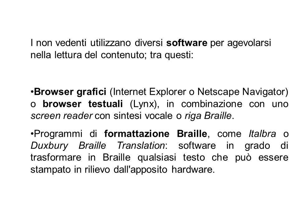 Browser grafici (Internet Explorer o Netscape Navigator) o browser testuali (Lynx), in combinazione con uno screen reader con sintesi vocale o riga Br