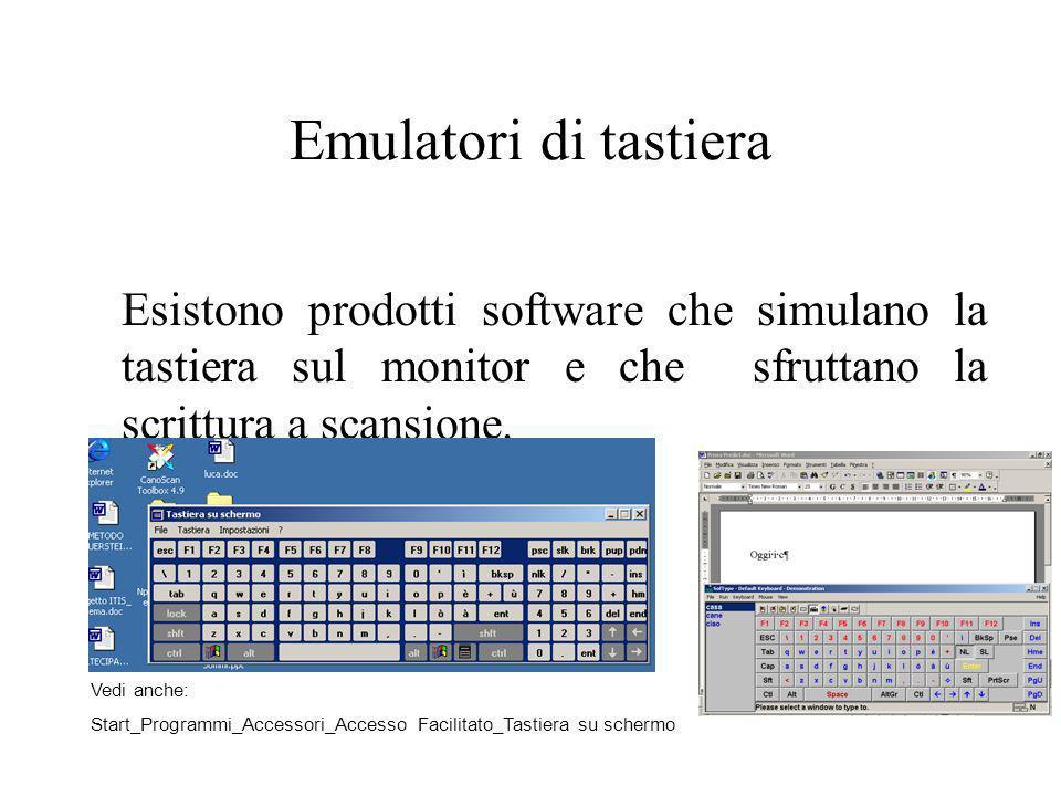 Emulatori di tastiera Esistono prodotti software che simulano la tastiera sul monitor e che sfruttano la scrittura a scansione. Vedi anche: Start_Prog