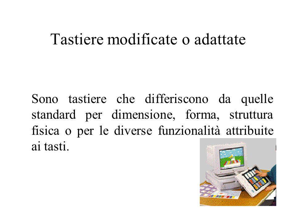 Tastiere modificate o adattate Sono tastiere che differiscono da quelle standard per dimensione, forma, struttura fisica o per le diverse funzionalità
