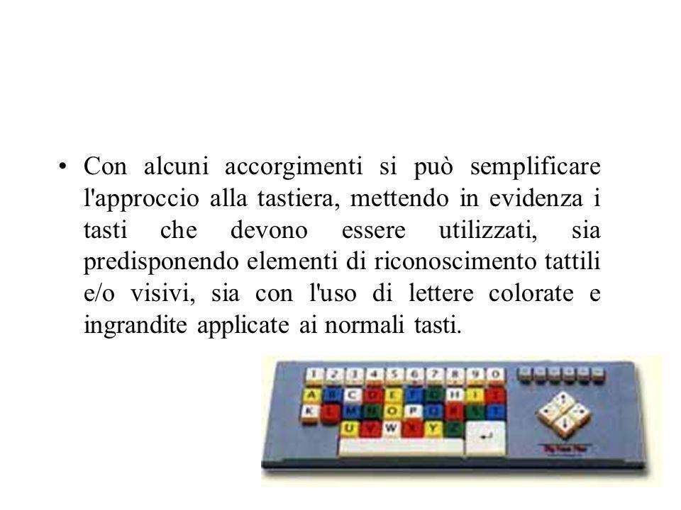 Con alcuni accorgimenti si può semplificare l'approccio alla tastiera, mettendo in evidenza i tasti che devono essere utilizzati, sia predisponendo el