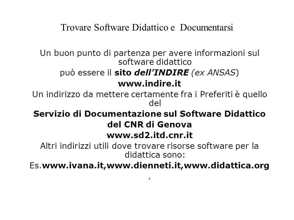 Trovare Software Didattico e Documentarsi Un buon punto di partenza per avere informazioni sul software didattico può essere il sito dellINDIRE (ex AN