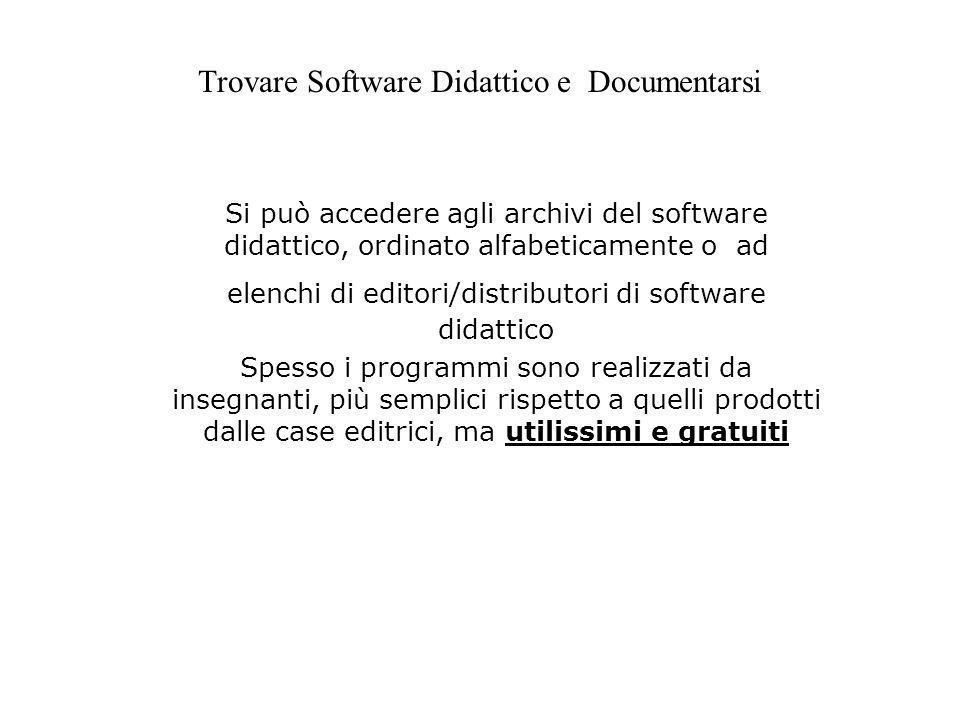 Trovare Software Didattico e Documentarsi Si può accedere agli archivi del software didattico, ordinato alfabeticamente o ad elenchi di editori/distri