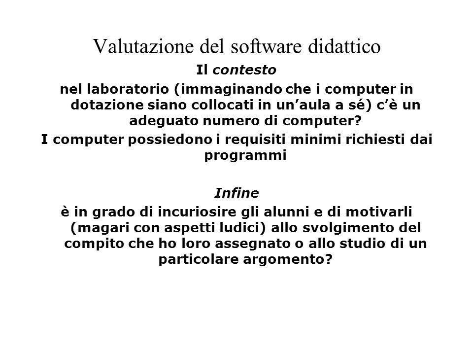 Valutazione del software didattico Il contesto nel laboratorio (immaginando che i computer in dotazione siano collocati in unaula a sé) cè un adeguato