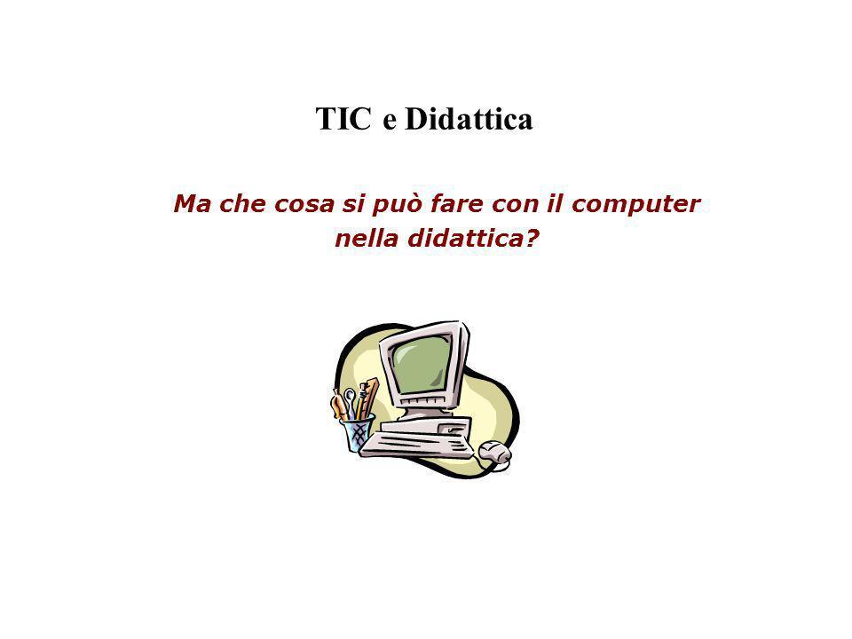 TIC e Didattica Ma che cosa si può fare con il computer nella didattica?