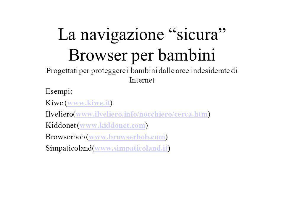 La navigazione sicura Browser per bambini Progettati per proteggere i bambini dalle aree indesiderate di Internet Esempi: Kiwe (www.kiwe.it)www.kiwe.i