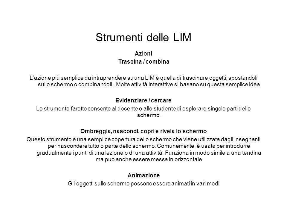 Strumenti delle LIM Azioni Trascina / combina Lazione più semplice da intraprendere su una LIM è quella di trascinare oggetti, spostandoli sullo scher
