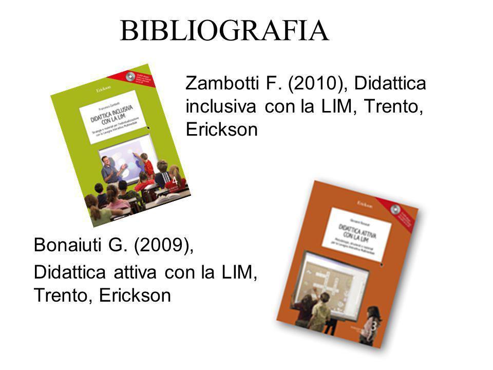 BIBLIOGRAFIA Zambotti F. (2010), Didattica inclusiva con la LIM, Trento, Erickson Bonaiuti G. (2009), Didattica attiva con la LIM, Trento, Erickson