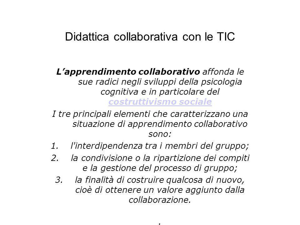 Didattica collaborativa con le TIC Lapprendimento collaborativo affonda le sue radici negli sviluppi della psicologia cognitiva e in particolare del c