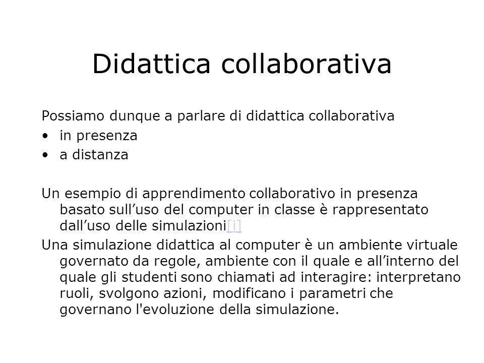 Didattica collaborativa Possiamo dunque a parlare di didattica collaborativa in presenza a distanza Un esempio di apprendimento collaborativo in prese