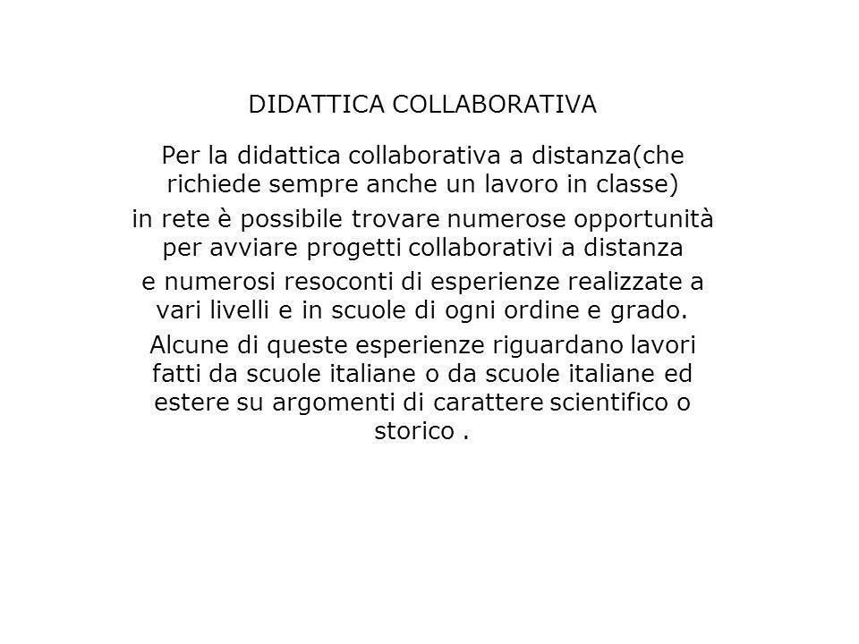 DIDATTICA COLLABORATIVA Per la didattica collaborativa a distanza(che richiede sempre anche un lavoro in classe) in rete è possibile trovare numerose