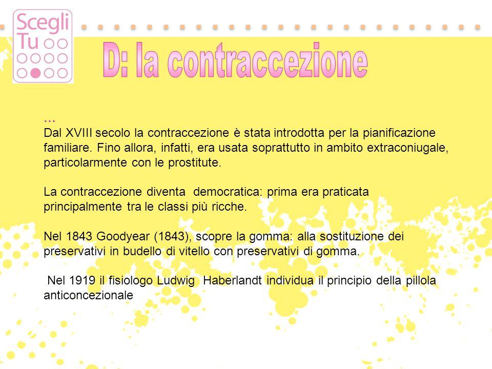 … Dal XVIII secolo la contraccezione è stata introdotta per la pianificazione familiare. Fino allora, infatti, era usata soprattutto in ambito extraco