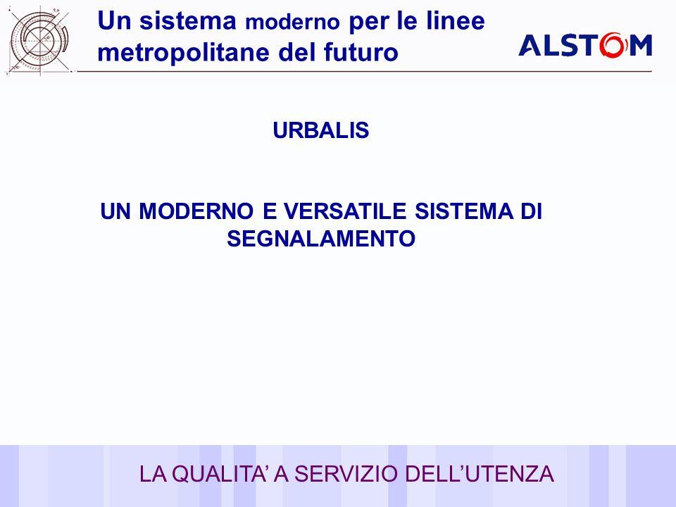 5 Un sistema moderno per le linee metropolitane del futuro URBALIS UN MODERNO E VERSATILE SISTEMA DI SEGNALAMENTO LA QUALITA A SERVIZIO DELLUTENZA