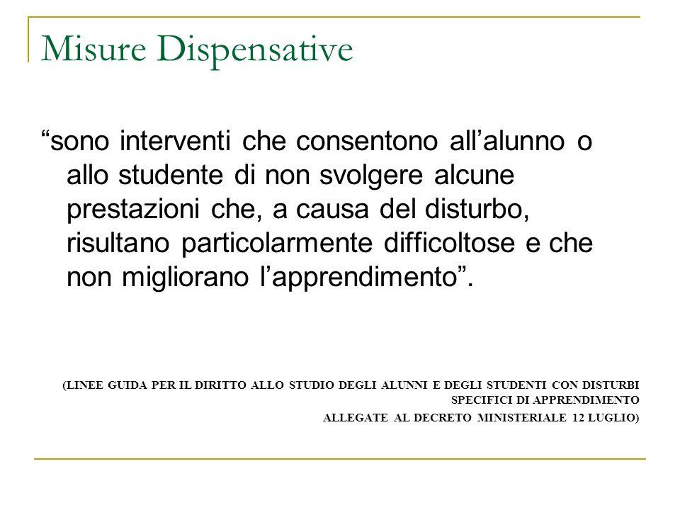 Misure Dispensative sono interventi che consentono allalunno o allo studente di non svolgere alcune prestazioni che, a causa del disturbo, risultano p