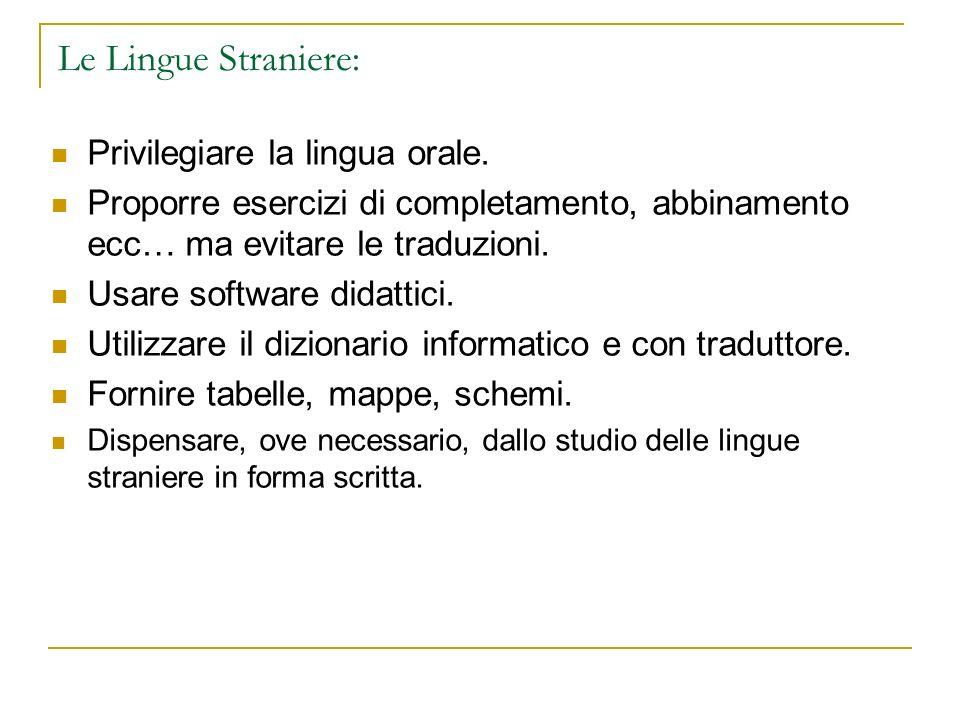 Le Lingue Straniere: Privilegiare la lingua orale. Proporre esercizi di completamento, abbinamento ecc… ma evitare le traduzioni. Usare software didat