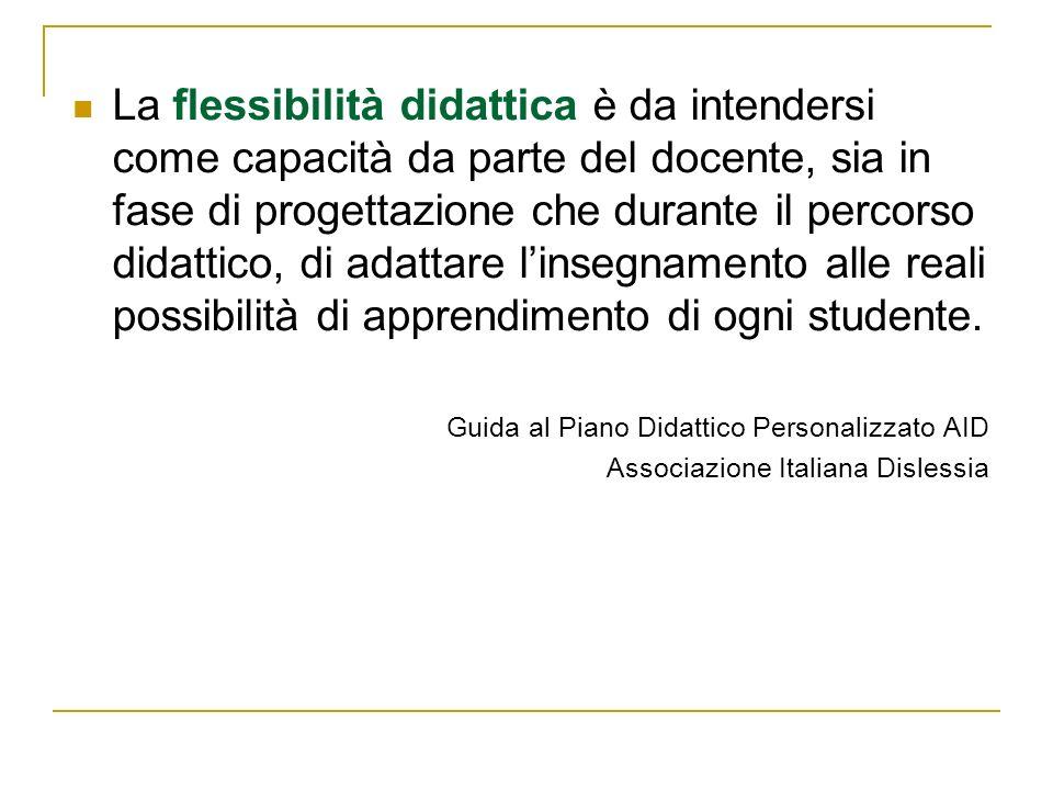 La flessibilità didattica è da intendersi come capacità da parte del docente, sia in fase di progettazione che durante il percorso didattico, di adatt
