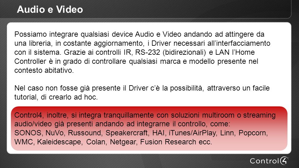 Audio e Video Possiamo integrare qualsiasi device Audio e Video andando ad attingere da una libreria, in costante aggiornamento, i Driver necessari al
