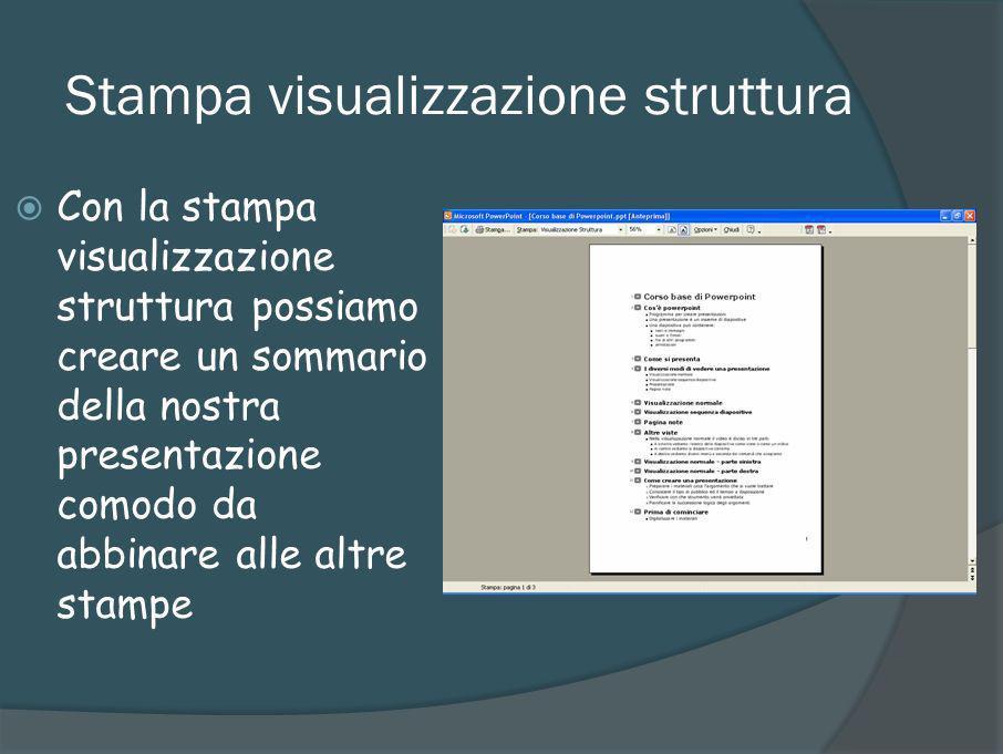 Stampa visualizzazione struttura Con la stampa visualizzazione struttura possiamo creare un sommario della nostra presentazione comodo da abbinare all