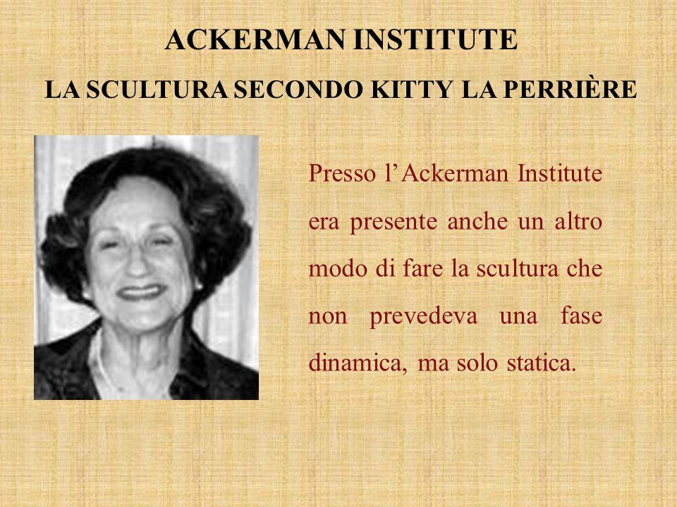Presso lAckerman Institute era presente anche un altro modo di fare la scultura che non prevedeva una fase dinamica, ma solo statica. ACKERMAN INSTITU