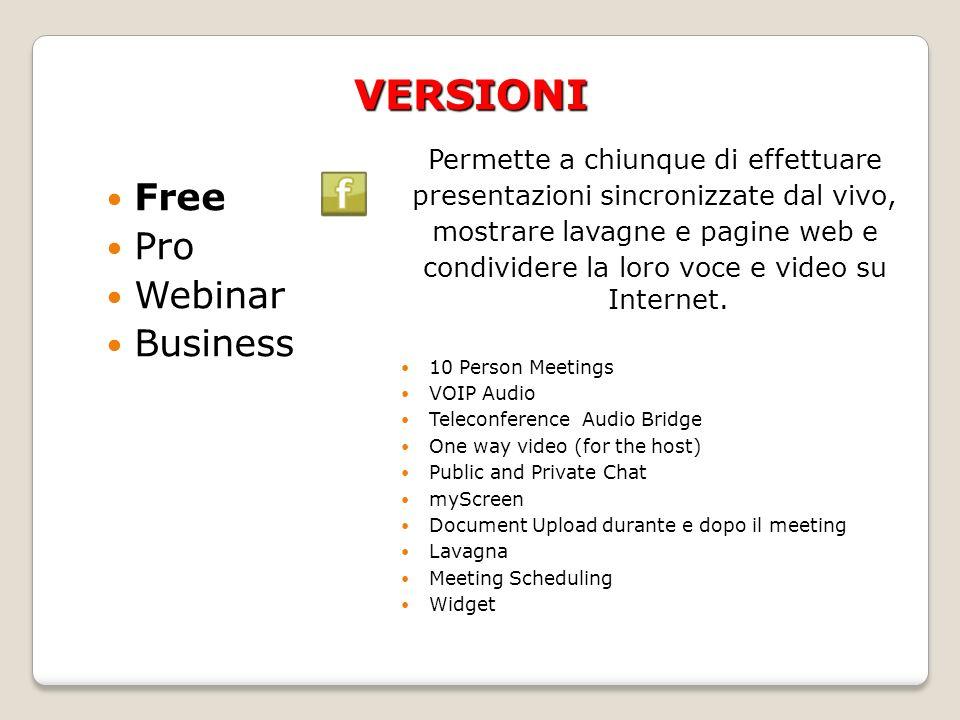 VERSIONI Free Pro Webinar Business Permette a chiunque di effettuare presentazioni sincronizzate dal vivo, mostrare lavagne e pagine web e condividere la loro voce e video su Internet.