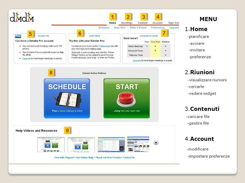 MENU 1.Home -pianificare -avviare -invitare -preferenze 2.Riunioni -visualizzare riunioni -cercarle -vedere widget 3.Contenuti -caricare file -gestire file 4.Account -modificare -impostare preferenze