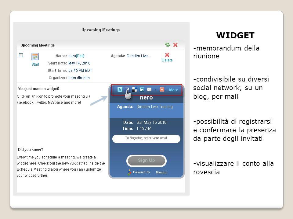 WIDGET -memorandum della riunione -condivisibile su diversi social network, su un blog, per mail -possibilità di registrarsi e confermare la presenza da parte degli invitati -visualizzare il conto alla rovescia