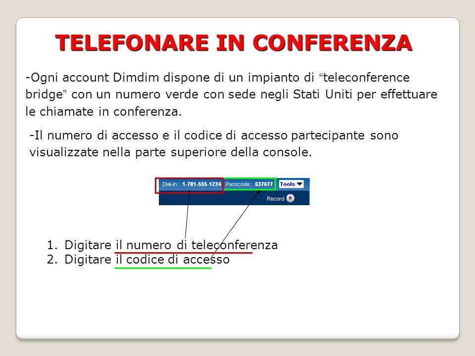 TELEFONARE IN CONFERENZA -Ogni account Dimdim dispone di un impianto di teleconference bridge con un numero verde con sede negli Stati Uniti per effettuare le chiamate in conferenza.