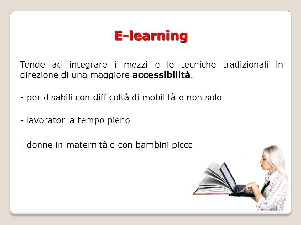 E-learning Tende ad integrare i mezzi e le tecniche tradizionali in direzione di una maggiore accessibilità.