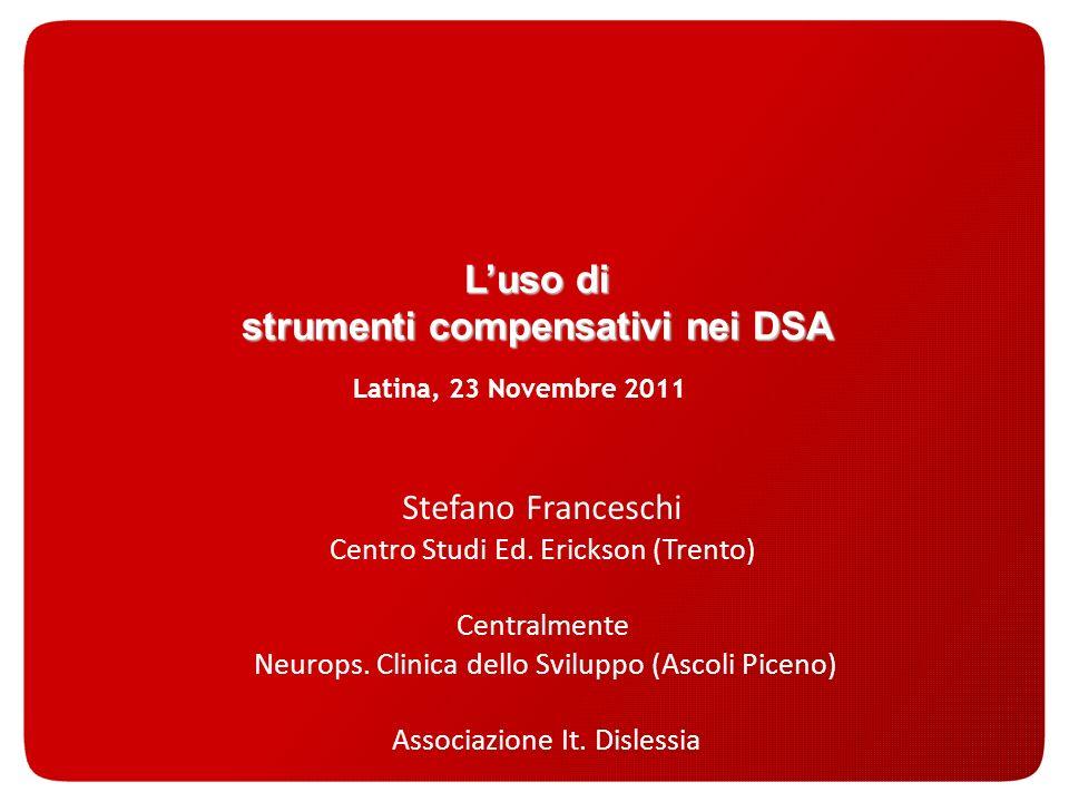 Luso di strumenti compensativi nei DSA Stefano Franceschi Centro Studi Ed. Erickson (Trento) Centralmente Neurops. Clinica dello Sviluppo (Ascoli Pice